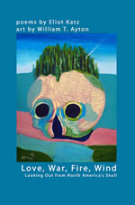 Love, War, Fire, Wind by Eliot Katz & William T. Ayton